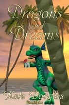 Dragons and Dreams ebook by Kate Douglas