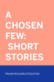A Chosen Few: Short Stories ebook by Frank Richard Stockton
