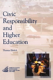Civic Responsibility and Higher Education ebook by Thomas Ehrlich