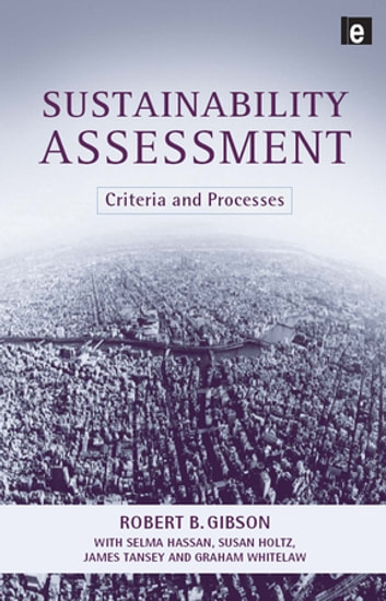 Sustainability Assessment - Criteria and Processes ebook by Bob Gibson,Selma Hassan,James Tansey