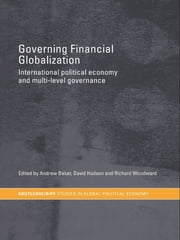 Governing Financial Globalization - International Political Economy and Multi-Level Governance ebook by Andrew Baker,David Hudson,Richard Woodward