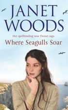 Where Seagulls Soar eBook by Janet Woods