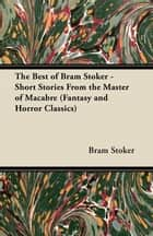 The Best of Bram Stoker - Short Stories From the Master of Macabre (Fantasy and Horror Classics) ebook by Bram Stoker