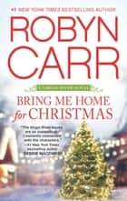 Bring Me Home For Christmas ebook by Robyn Carr