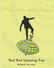 Mad Bad Spinning Top - Comedy Adventure-Thriller ebook by Richard Cheesmar
