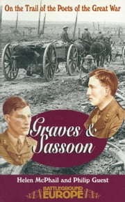 Sassoon & Graves - On the Trail of the Poets of the Great War ebook by Helen McPhail,Philip Guest