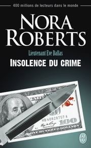 Lieutenant Eve Dallas (Tome 37) - Insolence du crime eBook by Nora Roberts, Guillaume Le Pennec