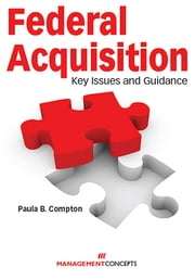 Federal Acquisition: Key Issues and Guidance - Key Issues and Guidance ebook by Paula B Compton