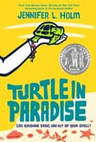 Turtle in Paradise 電子書 by Jennifer L. Holm