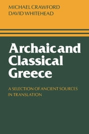 Archaic and Classical Greece - A Selection of Ancient Sources in Translation ebook by Michael H. Crawford,David Whitehead