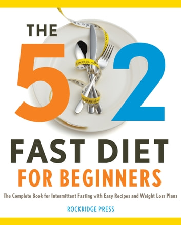 The 5:2 Fast Diet for Beginners: The Complete Book for Intermittent Fasting with Easy Recipes and Weight Loss Plans ebook by Rockridge Press