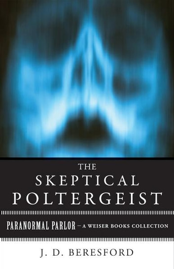 The Skeptical Poltergeist - Paranormal Parlor, A Weiser Books Collection ebook by Beresford, J.D.,Ventura, Varla