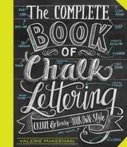 The Complete Book of Chalk Lettering - Create and Develop Your Own Style ebook by Valerie McKeehan
