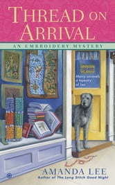 Thread on Arrival - An Embroidery Mystery ebook by Amanda Lee