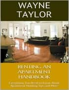 Renting an Apartment Handbook Everything You Need to Know About Apartment Hunting Tips and More ebook by Wayne Taylor