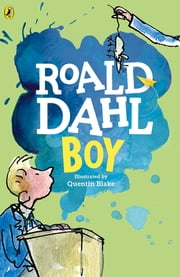 Boy - Tales of Childhood ebook by Roald Dahl, Quentin Blake