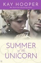Summer of the Unicorn - A Novel ebook by Kay Hooper