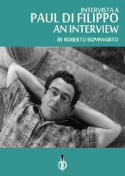 Paul Di Filippo: an Interview - Intervista a Paul Di Filippo ebook by Roberto Bommarito