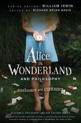Alice in Wonderland and Philosophy - Curiouser and Curiouser ebook by William Irwin,Richard Brian Davis