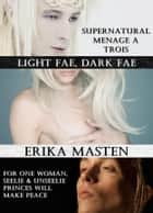 Light Fae, Dark Fae: Supernatural Menage A Trois ebook by Erika Masten