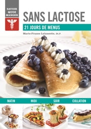 Sans lactose - 21 jours de menus ebook by Marie-France Lalancette, nutritionniste, Dt.P.