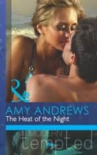 The Heat of the Night (Mills & Boon Modern Tempted) (Those Summer Nights, Book 2) ebook by Amy Andrews