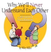 Why We'll Never Understand Each Other - A Non-Sequitur Look at Relationships ebook by Wiley Miller