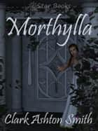 Morthylla ebook by Clark Ashton Smith