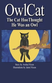 Owlcat: The Cat Hoo Thought He Was an Owl ebook by Avelea Nixon