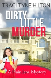 Dirty Little Murder - The Plain Jane Mysteries, A Cozy Christian Collection, #2 ebook by Traci Tyne Hilton
