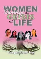 Women Surviving the Crisis of Life ebook by Evangelist Thelma Pearl