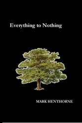 Everything to Nothing ebook by Mark Henthorne