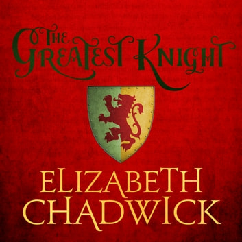 The Greatest Knight - A gripping novel about William Marshal - one of England's forgotten heroes audiobook by Elizabeth Chadwick