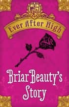 Ever After High: Briar Beauty's Story ebook by Shannon Hale