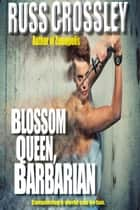 Blossom Queen, Barbarian ebook by Russ Crossley