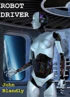Robot Driver - science fiction romance ebook by John Blandly