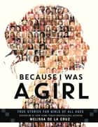 Because I Was a Girl - True Stories for Girls of All Ages ebook by Melissa de la Cruz