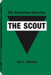 The Australian Guerrilla: The Scout ebook by Idriess, Ion L.