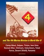 History of the 4th Marine Division: 1943-2000 and The 4th Marine Division in World War II: Camp Maui, Saipan, Tinian, Iwo Jima, Korean War, Vietnam, Volunteers, Total Force, Desert Shield, Panama ebook by Progressive Management