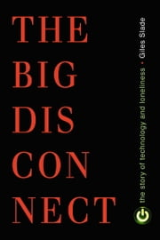Big Disconnect - The Story of Technology and Loneliness ebook by Giles Slade