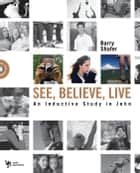 See, Believe, Live ebook by Barry Shafer