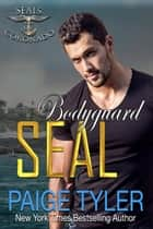 Bodyguard SEAL - SEALs of Coronado, #8 ebook by Paige Tyler
