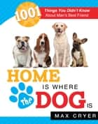 Home Is Where the Dog Is ebook by Max Cryer