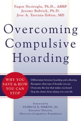 Overcoming Compulsive Hoarding - Why You Save and How You Can Stop ebook by Jerome Bubrick,Fugen Neziroglu, PhD, ABBP, ABPP,Jose Yaryura-Tobias, MD