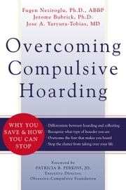 Overcoming Compulsive Hoarding - Why You Save and How You Can Stop ebook by Jerome Bubrick,Fugen Neziroglu, PhD, ABBP, ABPP,Jose Yaryura-Tobias, MD,Patricia B. Perkins, JD