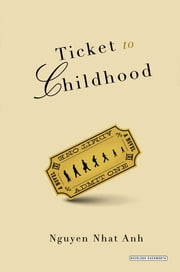 Ticket to Childhood: A Novel ebook by Nguyen Nhat Anh,Will Naythons