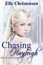 Chasing Hayleigh - The Fae Guard, #3 ebook by Elle Christensen