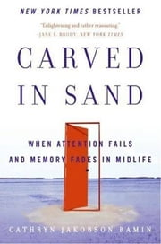Carved in Sand - When Memory Fades in Mid-Life ebook by Cathryn Jakobson Ramin