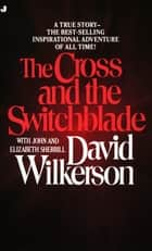 The Cross and the Switchblade ebook by David Wilkerson, John Sherrill, Elizabeth Sherrill