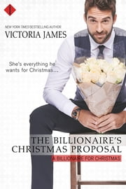 The Billionaire's Christmas Proposal ebook by Victoria James